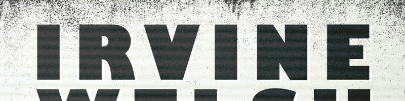 Irvine Welsh – Ein ordentlicher Ritt, Heyne Hardcore 2016