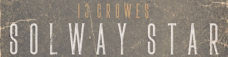 13 Crowes – Solway Star  (Homebound)